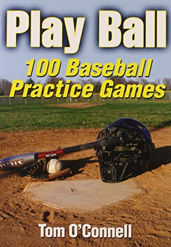 Play Ball: 100 Baseball Practice Games by Tom O