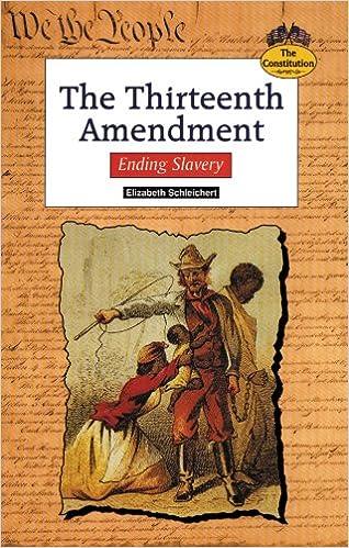 Amazoncom The Thirteenth Amendment Ending Slavery Constitution