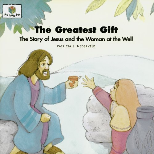 The Greatest Gift: The Story of Jesus and the Woman at the Well (God Loves Me) (God Loves Me Storybooks)