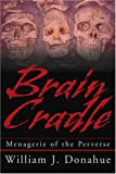 Brain Cradle, William Donahue, 0595270298