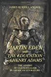 Martin Eden and the Education of Henry Adams, James Angell, 0595390579