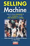 img - for Selling Machine: How to Focus Everyone in Your Company on the Vital Business of Selling (Miller Heiman Series) book / textbook / text book