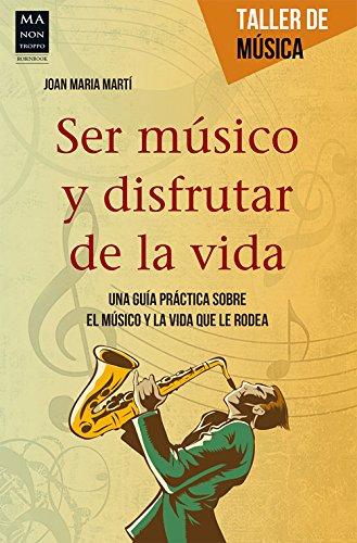 Descargar Libro Ser Músico Y Disfrutar De La Vida Joan Maria Martí