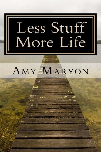 Less Stuff More Life: Practical help for the those who desire more out of life