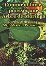 Comment faire pousser une Arbre de Moringa: Durable biologique et méthodes de la Permaculture par Epps