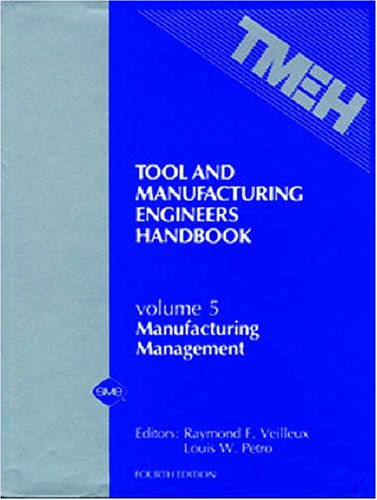 Tool and Manufacturing Engineers Handbook, Vol. 5: Manufacturing Management, 4th Edition