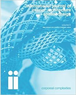 international journal of interior architecture + spatial design: Corporeal  Complexities (Volume 2) (ii journal): Meg Jackson, Jonathon Anderson: ...