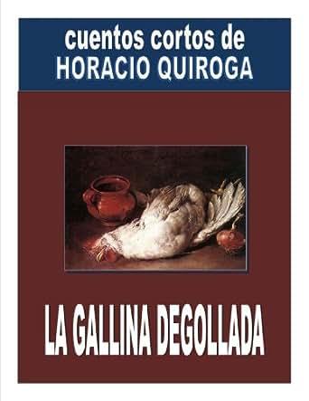 LA GALLINA DEGOLLADA ( COMENTADO ) eBook: Horacio Quiroga