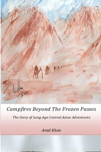 Read Online Campfires Beyond The Frozen Passes: The Story of a Long Ago Central Asian Adventure PDF