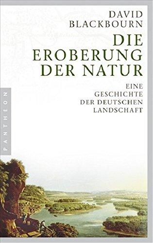 Die Eroberung der Natur: Eine Geschichte der deutschen Landschaft Taschenbuch – 1. Dezember 2008 David Blackbourn Udo Rennert Pantheon Verlag 357055063X