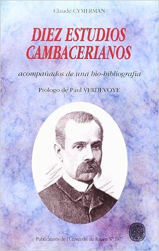 Téléchargement de livres électroniques pour ipod touch Diez estudios cambacerianos (acompañados de una biobibliografia) 2877750469 PDF CHM ePub by Claude Cymerman