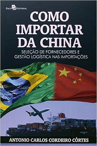 Como Importar da China: Selecao de Fornecedores e Gestao Logistica Nas Importacoes