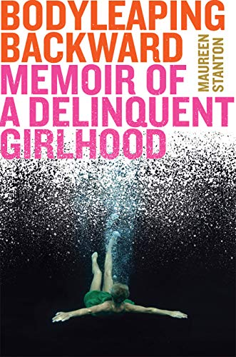 Image of Body Leaping Backward: Memoir of a Delinquent Girlhood
