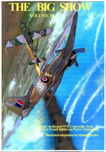 THE BIG SHOW VOLUME III: Illustrated adaptation in comic format of R.A.F Free French fighter ace Pierre Clostermann´s war memoirs