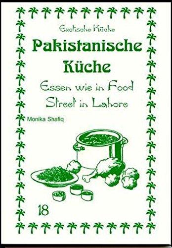Pakistanische Küche: Essen wie in Food Street in Lahore (Exotische Küche) Taschenbuch – 1. April 2004 Shafiq Gundula Wagner Mohamad N Asfahani 3927459828