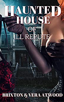 Haunted House of Ill Repute by [Atwood, Brixton, Atwood, Vera]