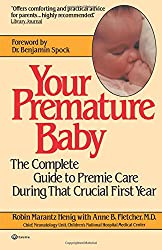 Your Premature Baby: The Complete Guide to Premie Care During That Crucial First Year
