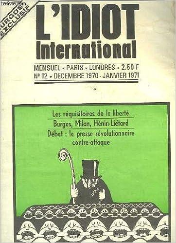 Livres Epub à télécharger gratuitement L'Idiot International N°12 : Les réquisitoires de la liberté - Burgos, Milan, hénin-Liétard - Débat : la presse révolutionnaire contre-attaque B00B4WJFSG in French