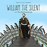 img - for William the Silent of the Netherlands: A Tale for Tiny Travellers (Tales for Tiny Travellers) book / textbook / text book