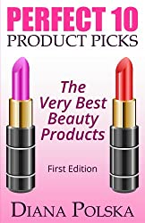 Perfect 10 Product Picks: The Very Best Beauty Products (English Edition)