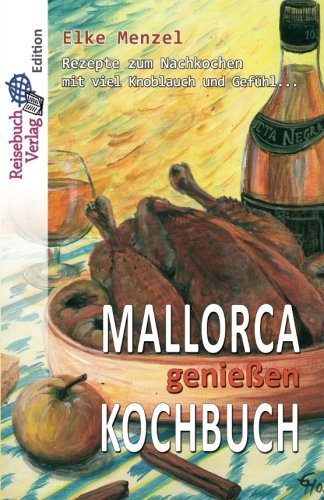 Mallorca genießen - Kochbuch: Rezepte zum Nachkochen mit viel Knoblauch und Gefühl