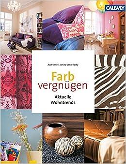Farbvergnügen: Aktuelle Wohntrends: Amazon.de: Axel Venn ...