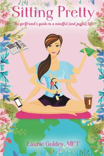 Sitting Pretty: The Girlfriend's Guide to a Mindful (and Joyful) Life (Sitting Life)