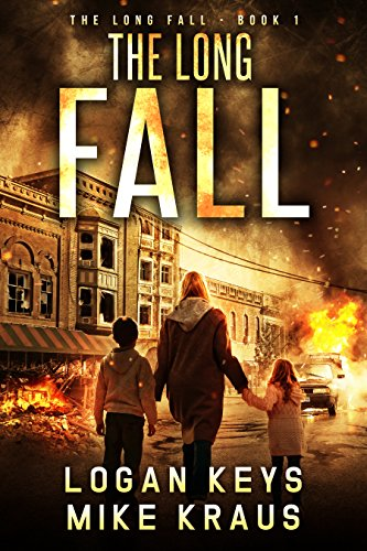 The Long Fall: Book 1 of the Thrilling Post-Apocalyptic Survival Series: (The Long Fall - Book 1) by [Keys, Logan, Kraus, Mike]