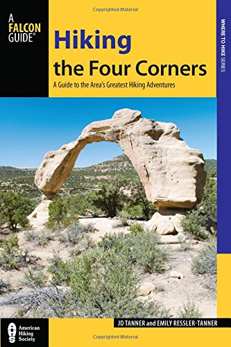Hiking the Four Corners: A Guide to the Area's Greatest Hiking Adventures (Regional Hiking Series)