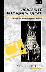 Modernity - An Ethnographic Approach: Dualism and Mass Consumption in Trinidad (Explorations in Anthropology)