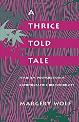 A Thrice-Told Tale: Feminism, Postmodernism and Ethnographic Responsibility by Margery Wolf (1992-04-30)