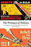 The Primacy of Politics : Social Democracy and the Making of Europe's Twentieth Century, Berman, Sheri, 0521521106