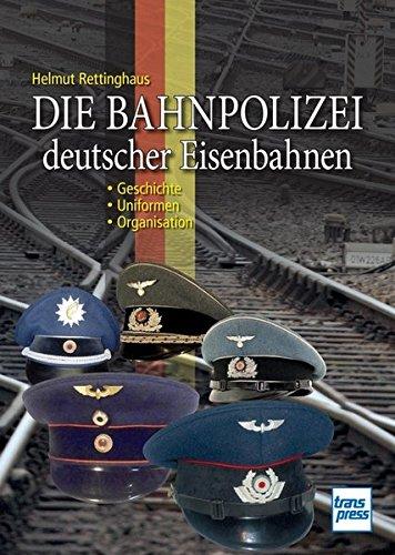 Die Bahnpolizei deutscher Eisenbahnen: Geschichte · Uniformen · Organisation