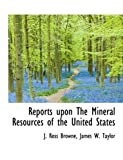 Reports upon the Mineral Resources of the United States, J. Ross Browne and James W. Taylor, 1113880813