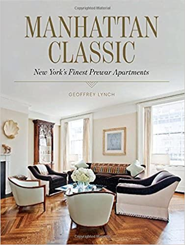 Manhattan classic new yorks finest prewar apartments geoffrey lynch 9781616891671 amazon com books