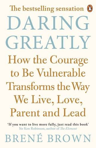 Daring Greatly How the Courage to Be Vulnerable Transforms the Way We Live, Love, Parent, and Lead by Bren? Brown (2013-09-01)