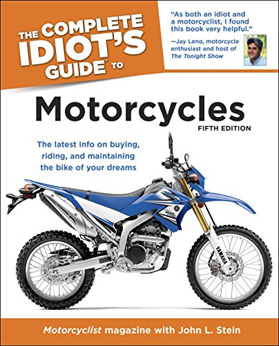 - The Complete Idiot's Guide to Motorcycles, 5th Edition: The Latest Info on Buying, Riding, and Maintaining the Bike of Your Dreams
