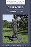 img - for Stretched for Greater Glory: What To Expect From The Spiritual Exercises book / textbook / text book
