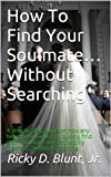 img - for How To Find Your Soulmate  Without Searching book / textbook / text book