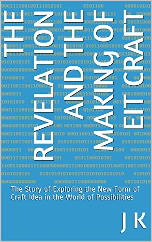 The Revelation and the Making of EIT Craft: The Story of Exploring the New Form of Craft Idea in the World of Possibilities
