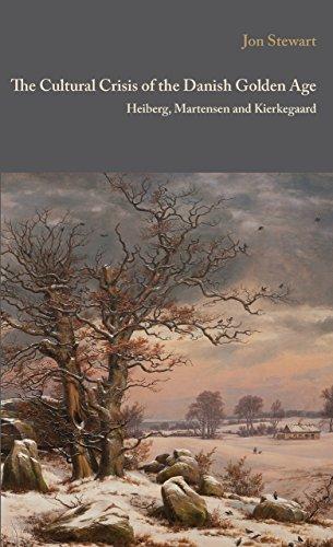 The Cultural Crisis of the Danish Golden Age: Heiberg, Martensen, and Kierkegaard (Danish Golden Age Studies)