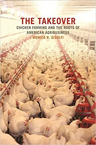 The Takeover: Chicken Farming and the Roots of American Agribusiness (Environmental History and the American South Ser.)