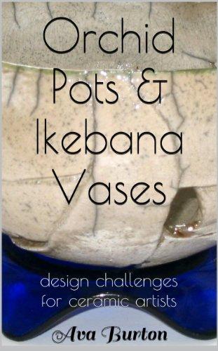 Orchid Pots & Ikebana Vases, Design Challenges for Ceramic Artists