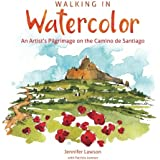 Walking in Watercolor: An Artist's Pilgrimage on the Camino de Santiago