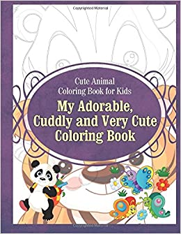 Cute Animal Coloring Book For Kids My Adorable Cuddly And Very Bo Childrens Books Volume 1 Grace Sure 9781910085684