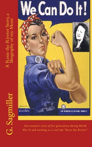 We Can Do It! A Rosie the Riveter Story, a Biography of my Mom: One woman's story of her generation during World War I
