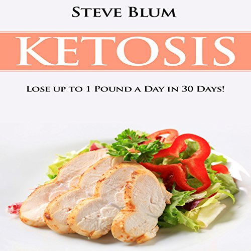 Ketosis Diet: 30 Day Plan for Optimal, Super-Effective Fat Loss by Steve Blum