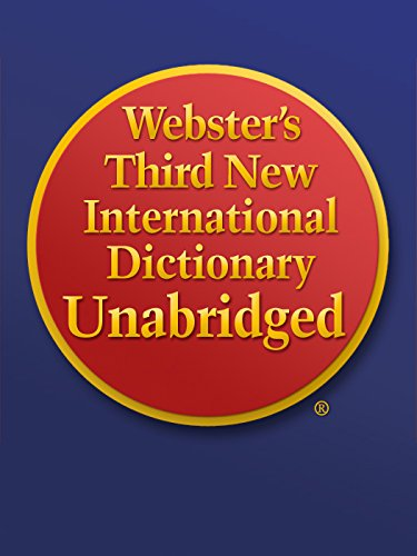 Webster's Third New International Dictionary Unabridged (A Comprehensive Etymological Dictionary Of The English Language)
