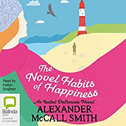 The Novel Habits of Happiness: Isabel Dalhousie, Book 10