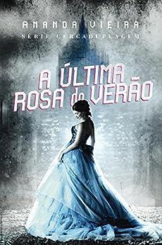 A Última Rosa do Verão (CERCADUPLAGEM Livro 1) por [Vieira, Amanda]